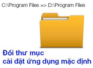 thay đổi thư mục cài đặt mặc định phần mềm